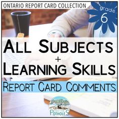 Report Card Comments for grade 6 - all subjects, all strands, learning skills  -  #report #card #comments #reporting #assessment #grade #6 #middle #school #junior #curriculum #year #learning #skills #language #math #science #socialstudies #thearts #health #physed #ontario
