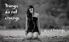 Things do not change, we change. - Thoreau