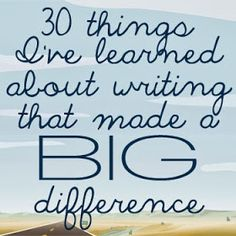 Go Teen Writers: 30 Things I've Learned About Writing That Made A Big Difference