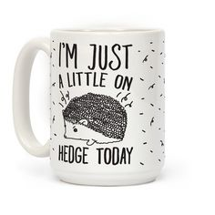 I'm not mad, I'm just a little on 'hedge' today! Look edgy and tell people to stay back because you're just a little on edge today with this cute and funny, hedgehog coffee mug!