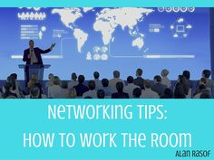 Alan Rasof's Networking Tips: How To Work The Room