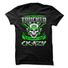 Don't Mess With Trucker They Don't Just Look Crazy T Shirts, Hoodies, Sweatshirts. CHECK PRICE ==► https://www.sunfrog.com/LifeStyle/Dont-Mess-With-Trucker-They-Dont-Just-Look-Crazy.html?41382