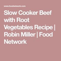 Slow Cooker Beef with Root Vegetables Recipe | Robin Miller | Food Network