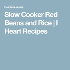 Slow Cooker Red Beans and Rice   I Heart Recipes
