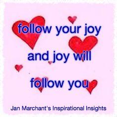 follow your joy and joy will follow you 💞