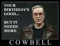 Happy cowbell birthday.  yes!!!