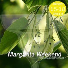 Margarita Weekend is always the third weekend in February,