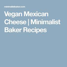 Vegan Mexican Cheese   Minimalist Baker Recipes
