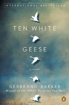 Ten White Geese: A Novel by Gerbrand Bakker