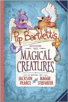 Once Upon A Dream Books: review- Pip Bartlett's Guide to Magical Creatures (Pip Bartlett #1) by Maggie Stiefvater and Jackson Pearce. middle grade. 4 stars. paranormal. fantasy
