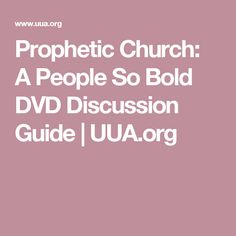 Prophetic Church: A People So Bold DVD Discussion Guide | UUA.org
