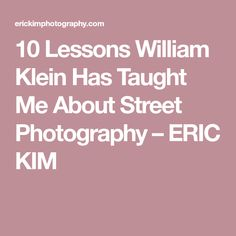 10 Lessons William Klein Has Taught Me About Street Photography – ERIC KIM