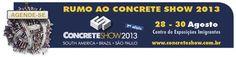 Segundo mayor evento del mundo en el segmento, y primero en América Latina, Concrete Show South America 2013, que se llevará a cabo entre el 28 y el 30 de agosto, presentará soluciones e innovaciones tecnológicas de más de 580 expositores de la cadena productiva de la construcción civil.  Para mas información: www.concreteshow.com.br
