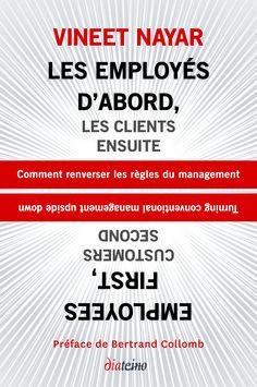 """""""Les employés d'abord, les clients ensuite"""", par Vineet Nayar #Employés #Employeurs #Clients #RH #Management"""