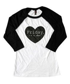 Look at this Cents of Style Black & White 'Friday, Im in Love' Raglan - Women on #zulily today!