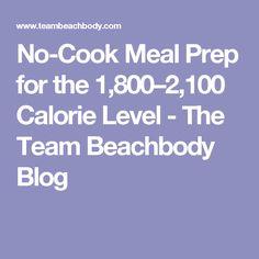 No-Cook Meal Prep for the 1,800–2,100 Calorie Level - The Team Beachbody Blog