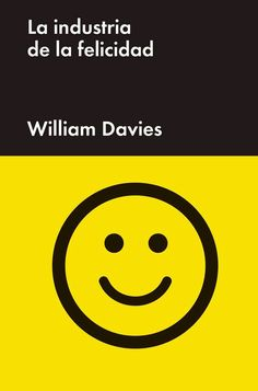 La industria de la felicidad - William Davies