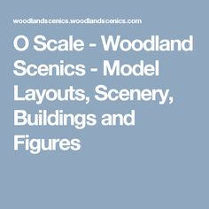 O Scale - Woodland Scenics - Model Layouts, Scenery, Buildings and Figures