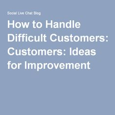 How to Handle Difficult Customers: Ideas for Improvement