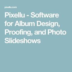 Pixellu - Software for Album Design, Proofing, and Photo Slideshows