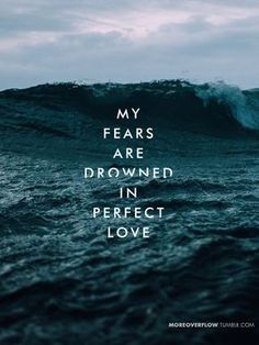 """""""Meus medos são afogados em amor perfeito"""" - No Longer Slaves (Não mais escravos), Jonathan David e Melissa Helser (BETHEL MUSIC)"""