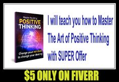 I will teach you how to Master The Art of Positive Thinking with Offer - ★★SUPER OFFER★★ 7 Relaxing Musics Collection FREE!! If you order My GIG Today ★★SUPER OFFER★★ If you knew the effect of a thought over your mind, you would probably never let a negative thought sneak in! A mind is a powerful weapon and it can make or break a person's personal and professional life.  Luckily for us, we can train our mind in a way that it would help us attain our lif