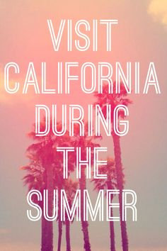 Visit California during the summer