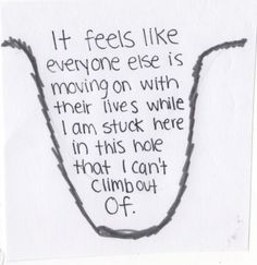 There is honestly nothing to say to this picture besides that it is completely true. You keep trying to get out, but eventually you just sink so far to the bottom that you just sit there. You scream and no one helps. Finally, one person heard, brings a rope, and saves you, just when you think you are about to give up.