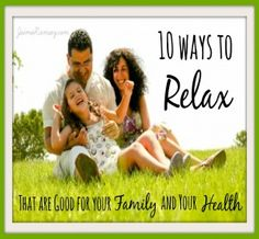 10 ways to relax that are good for your family and your health - Jaimie Ramsey