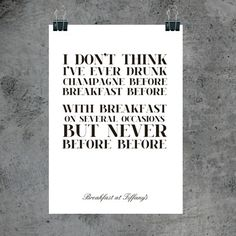 BREAKFAST AT TIFFANY'S QUOTE- Love this #typographic poster of the Champagne quote.