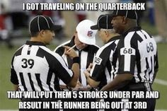 I got traveling on the quarterback. That will put them 5 strokes under par and result in the runner being out at 3rd. (and an icing call) Nfl Jokes, Funny Football Memes, Funny Nfl, Sports Memes, Funny Memes, Softball Memes, Basketball Memes, Hilarious, Sports App