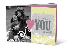 A 7x5 softcover digi photo book of the 10 reasons you love your child. I made each of children one this year for Valentine's Day. It's so important our kids know and FEEL that we cherish every inch of them.