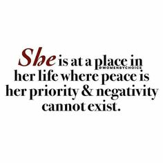 She is at a place in her life where peace is her priority and negativity cannot exist.