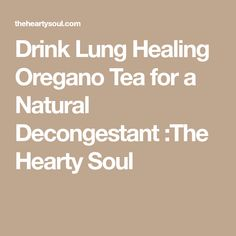 Drink Lung Healing Oregano Tea for a Natural Decongestant :The Hearty Soul