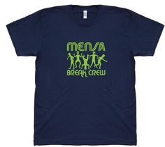 MENSA BREAK CREW $29 trippstshirts.com #mensa #breakdance #vintage #tshirts #americanapparel #awesome #cool #sweet #gnarly #music #fashion #pop #culture #popculture #60s #70s #80s #90s #00s #designs #retro #tees #trippstshirts #tshirtsrestinpeoplespersonalitees
