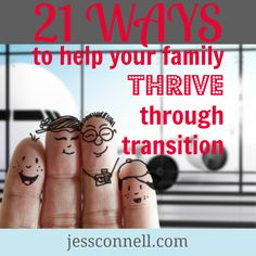 "21 Ways to Help Your Family THRIVE Through Transition // jessconnell.com // ""We have moved 13 times in 14 years of marriage, many of those cross-globe moves, with kids along for the ride. Here are my best mommy tips for helping your family through times of major transition & stress."""