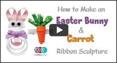 Carrot and Easter Bunny Ribbon Sculptures - The Ribbon Retreat Blog