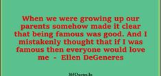 Best Parents Quotes Collection - Page 2 of 49 - 365 Quotes Good Parenting Quotes, 365 Quotes, Ellen Degeneres, When Us, Growing Up, Parents, Told You So, Good Things, Thoughts