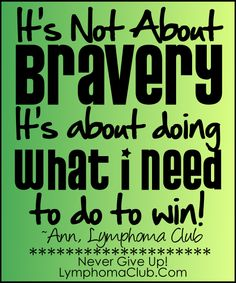 """It's not about bravery....it's about doing what I need to do to win."" ~Ann, 2-Time Hodgkin's Lymphoma Survivor"
