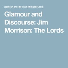 Glamour and Discourse: Jim Morrison: The Lords Jim Morrison, Poetry, Lord, Glamour, City, Cities, Poetry Books, The Shining, Poem