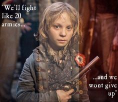 """""""We'll fight like 20 armies and we won't give up!"""" #Gavroche #LesMiserables"""