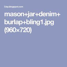 mason+jar+denim+burlap+bling1.jpg (960×720)