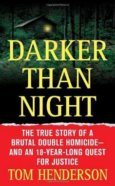 Darker than Night: The True Story of a Brutal Double Homicide and an 18-Year Long Quest for Justice (St. Martin's True Crime Library) by Tom Henderson, http://www.amazon.com/dp/0312936761/ref=cm_sw_r_pi_dp_Jru9rb1NKMTAJ