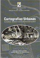 Cartografías urbanas : olhares, narrativas e representações / Francisco Bento da Silva, Luciana Marino do Nascimento, organizadores