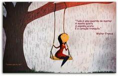 """''Tudo é uma questão de manter a mente quieta, a espinha ereta e o coração tranquilo"""" WFranco"""