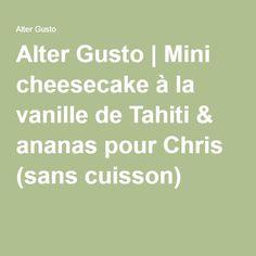 Alter Gusto   Mini cheesecake à la vanille de Tahiti & ananas pour Chris (sans cuisson) -