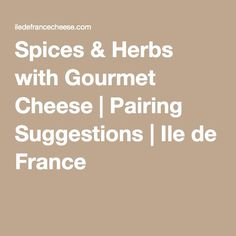 Spices & Herbs with Gourmet Cheese | Pairing Suggestions | Ile de France