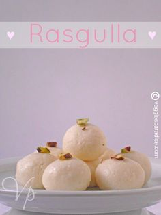 RASGULLA -  Rasgulla's are rich, soft cheese balls which are soaked in flavoured sugar syrup. A very popular sweet prepared during  festivals throughout India.