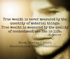 True wealth contentment quote via www.Facebook.com/ReadLoveandLearn