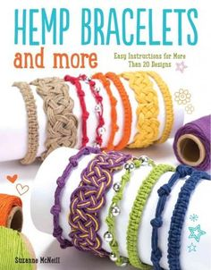 Hemp Bracelets and More: Easy Instructions for More Than 20 Designs
